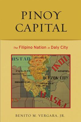 Pinoy Capital: The Filipino Nation in Daly City. Asian American History and Culture. Benito M. Vergara Jr.