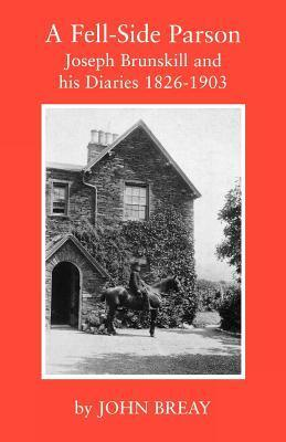 A Fell-Side Parson: Joseph Brunskill and His Diaries 1826-1903  by  John Breay