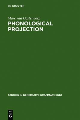 Phonological Projection: A Theory of Feature Content and Prosodic Structure Marc van Oostendorp