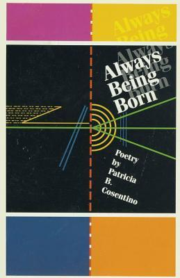 Always Being Born  by  Patricia B. Cosentino