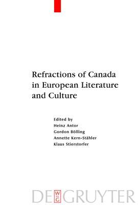 Refractions of Canada in European Literature and Culture Heinz Antor