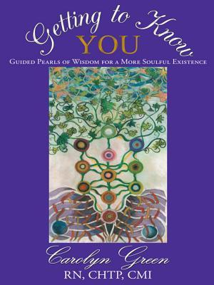Getting to Know You: Guided Pearls of Wisdom for a More Soulful Existence  by  Carolyn Green Rn Chtp CMI