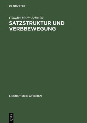 Satzstruktur Und Verbbewegung: Eine Minimalistische Analyse Zur Internen Syntax Der IP (Inflection-Phrase) Im Deutschen Claudia Maria Schmidt