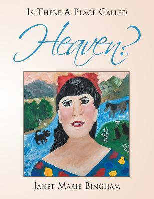Is There a Place Called Heaven?  by  Janet Marie Bingham