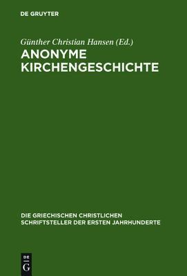 Anonyme Kirchengeschichte: (Gelasius Cyzicenus, Cpg 6034) Günther Christian Hansen