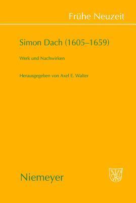Simon Dach (1605-1659): Werk und Nachwirken  by  Axel E. Walter