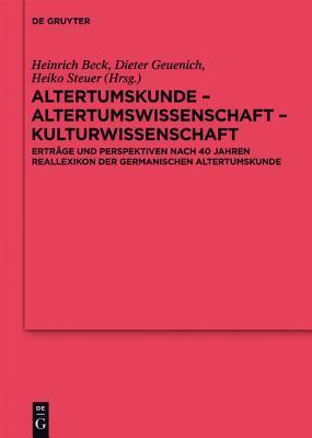 Altertumskunde Altertumswissenschaft Kulturwissenschaft: Ertr GE Und Perspektiven Nach 40 Jahren Reallexikon Der Germanischen Altertumskunde  by  Heinrich Beck