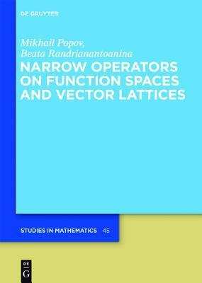 Narrow Operators on Function Spaces and Vector Lattices  by  Mikhail Popov