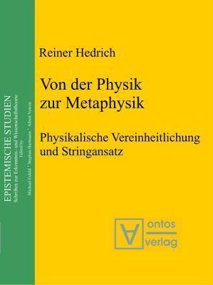 Von Der Physik Zur Metaphysik: Physikalische Vereinheitlichung Und Stringansatz  by  Reiner Hedrich