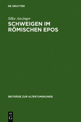 Schweigen Im Romischen Epos (Beitrage Zur Altertumskunde)  by  Silke Anzinger