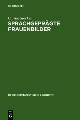 Sprachgepr GTE Frauenbilder: Soziale Stereotype Im M Dchenbuch Des 19. Jahrhunderts Und Ihre Diskursive Konstituierung Christa Stocker