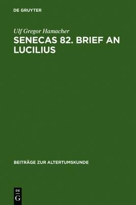 Senecas 82. Brief an Lucilius: Dialektikkritik Illustriert Am Beispiel Der Bekampfung Des Metus Mortis. Ein Kommentar  by  Ulf Gregor Hamacher