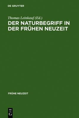 Der Naturbegriff in Der Fr Hen Neuzeit: Semantische Perspektiven Zwischen 1500 Und 1700 Thomas Leinkauf