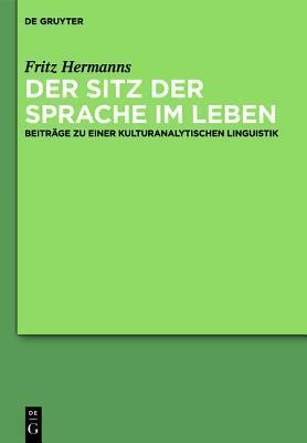 Der Sitz Der Sprache Im Leben: Beitrage Zu Einer Kulturanalytischen Linguistik  by  Fritz Hermanns