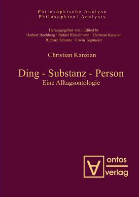 Ding Substanz Person: Eine Alltagsontologie  by  Christan Kanzian