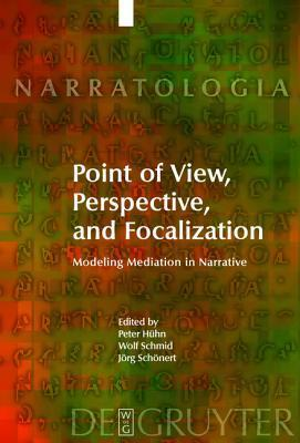 Point of View, Perspective, and Focalization: Modeling Mediation in Narrative Peter Hühn