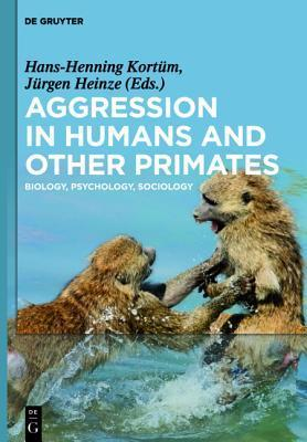 Aggression in Humans and Other Primates: Biology, Psychology, Sociology  by  Hans-Henning Kortüm