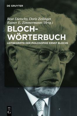 Bloch-Worterbuch: Leitbegriffe Der Philosophie Ernst Blochs Beat Dietschy