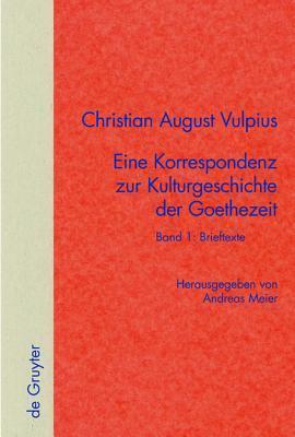 Eine Korrespondenz zur Kulturgeschichte der Goethezeit. Band 1: Brieftexte. Band 2: Kommentar  by  Christian August Vulpius