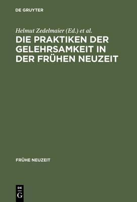 Die Praktiken Der Gelehrsamkeit in Der Fruhen Neuzeit Helmut Zedelmaier