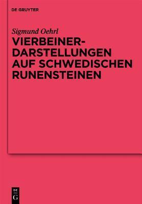 Vierbeinerdarstellungen Auf Schwedischen Runensteinen: Studien Zur Nordgermanischen Tier- Und Fesselungsikonografie Sigmund Oehrl