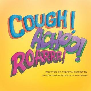 Cough, Achoo, and Roar!  by  Steffan Brunette