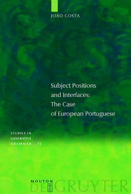 Subject Positions and Interfaces: The Case of European Portuguese  by  Jo O. Costa