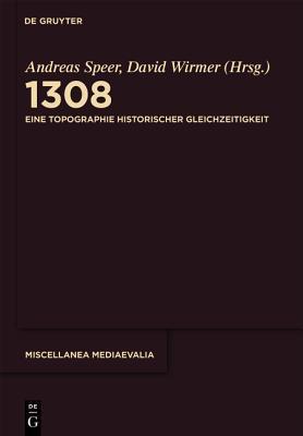 1308: Eine Topographie Historischer Gleichzeitigkeit Andreas Speer