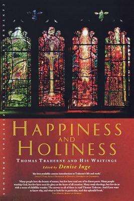 Happiness and Holiness: Thomas Traherne and His Writings Thomas Traherne