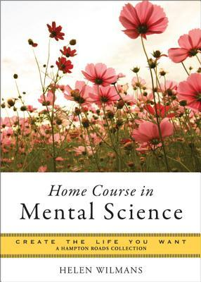 Home Course in Mental Science: Create the Life You Want, a Hampton Roads Collection Helen Wilmans
