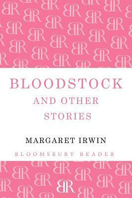 Bloodstock and Other Stories Margaret Irwin