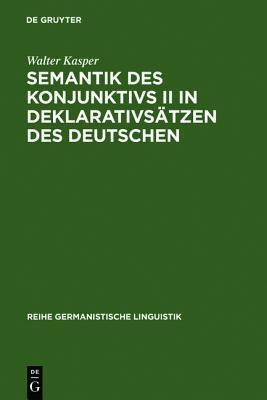 Semantik Des Konjunktivs II in Deklarativs Tzen Des Deutschen  by  Walter Kasper
