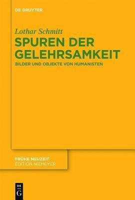 Spuren Der Gelehrsamkeit: Bilder Und Objekte Von Humanisten  by  Lothar Schmitt