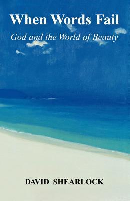 When Words Fail: God & The World Of Beauty David Sherarlock