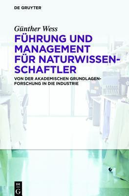 Fuhrung Und Management Fur Naturwissenschaftler: Von Der Akademischen Grundlagenforschung in Die Industrie Gunther Wess
