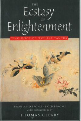 The Ecstasy of Enlightenment: Teaching of Natural Tantra Thomas Cleary