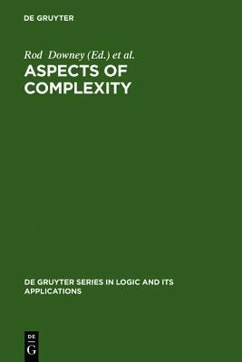Aspects Of Complexity: Minicourses In Algorithmics, Complexity And Computational Algebra, Mathematics Workshop, Kaikoura, January 7 15, 2000) (De Gruyter Series In Logic And Its Applications, 4)  by  Rod G. Downey