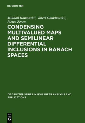 Condensing Multivalued Maps and Semilinear Differential Inclusions in Banach Spaces Mikhail Kamenskii