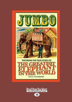 Jumbo: The Greatest Elephant in the World (Large Print 16pt)  by  Paul Chambers