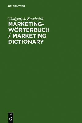 Marketing-W Rterbuch / Marketing Dictionary: Deutsch-Englisch, Englisch-Deutsch / German-English, English-German  by  Wolfgang J. Koschnick