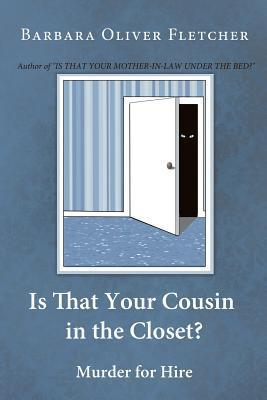 Is That Your Cousin in the Closet?: Murder for Hire Barbara Oliver Fletcher