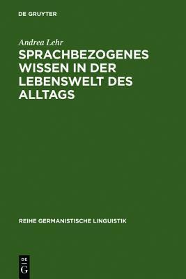 Sprachbezogenes Wissen in Der Lebenswelt Des Alltags Andrea Lehr