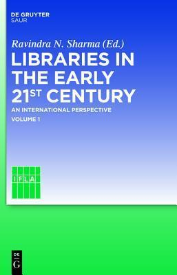 Libraries in the Early 21st Century, Volume 1: An International Perspective Ravindra Sharma
