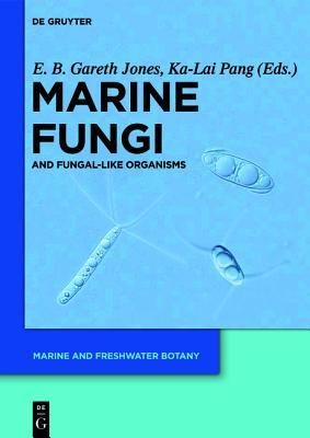 Marine Fungi: And Fungal-Like Organisms  by  E.B. Gareth Jones