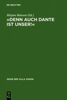 -Denn Auch Dante Ist Unser!-: Die Deutsche Danterezeption 1900-1950 Mirjam Mansen