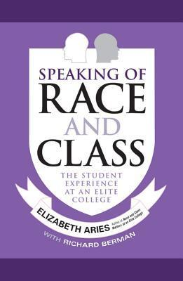 Speaking of Race and Class: The Student Experience at an Elite College Elizabeth Aries