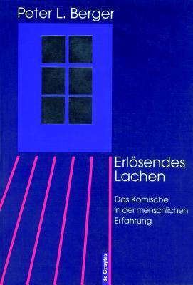 Erlosendes Lachen: Das Komische in Der Menschlichen Erfahrung  by  Peter L. Berger
