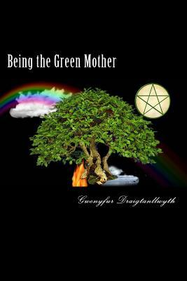 Being the Green Mother: A Guide to Daily Magical Living Gwenyfur Draigtanllwyth
