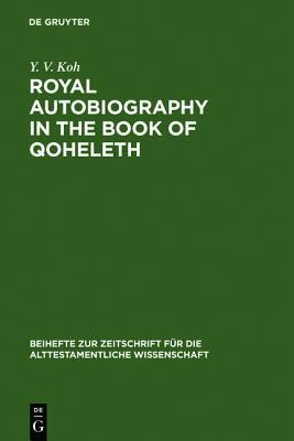 Royal Autobiography in the Book of Qoheleth Y V Koh