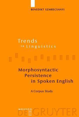 Morphosyntactic Persistence in Spoken English: A Corpus Study at the Intersection of Variationist Sociolinguistics, Psycholinguistics, and Discourse Analysis  by  Benedikt Szmrecsanyi